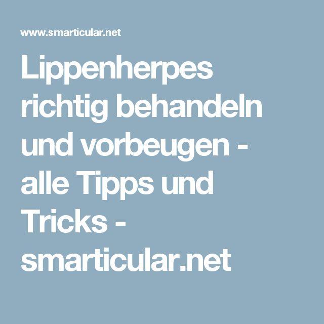 Lippenherpes richtig behandeln und vorbeugen - alle Tipps und Tricks - smarticular.net