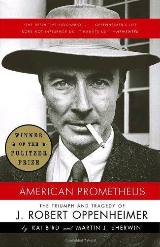 American Prometheus: The Triumph and Tragedy of J. Robert Oppenheimer. Kai Bird & Martin J. Sherwin