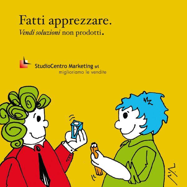 Fatti apprezzare. #Vendi soluzioni non prodotti. #UnClienteTiraLAltro