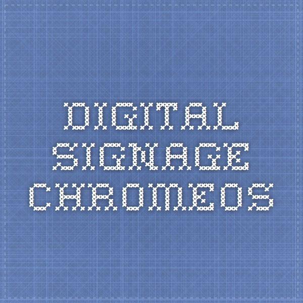 Digital signage chromeos