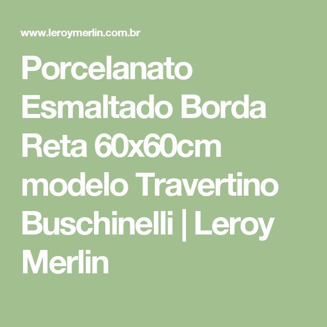 Porcelanato Esmaltado Borda Reta 60x60cm modelo Travertino Buschinelli | Leroy Merlin