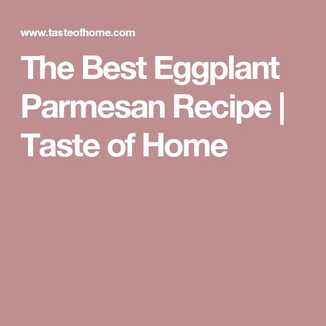 The Best Eggplant Parmesan Recipe | Taste of Home