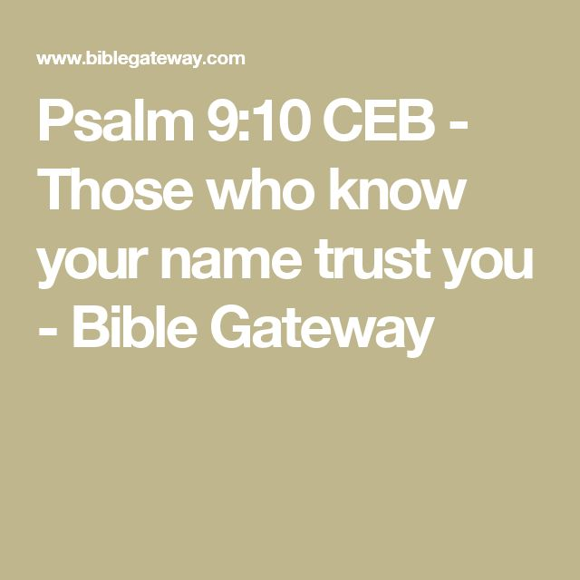 Psalm 9:10 CEB - Those who know your name trust you - Bible Gateway