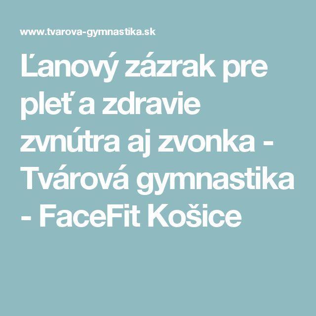 Ľanový zázrak pre pleť a zdravie zvnútra aj zvonka - Tvárová gymnastika - FaceFit Košice