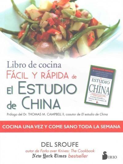 Libro de cocina facil y rapida de el estudio de China/ The China Study Quick & Easy Cookbook