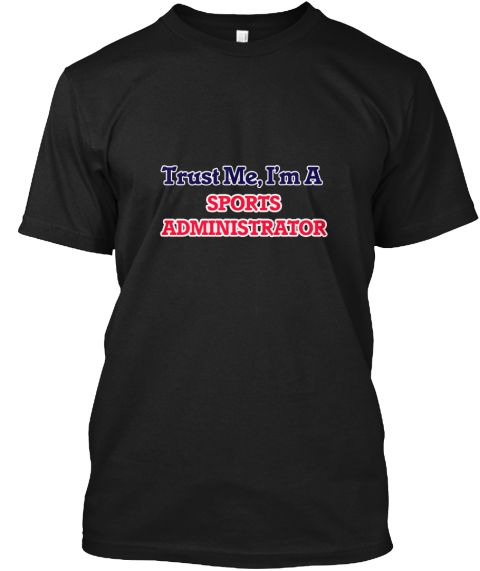 Trust Me, I'm A Sports Administrator Black T-Shirt Front - This is the perfect gift for someone who loves Sports Administrator. Thank you for visiting my page (Related terms: Professional jobs,job Sports Administrator,Sports Administrator,sports administrators,sports,,jobs,I ...)