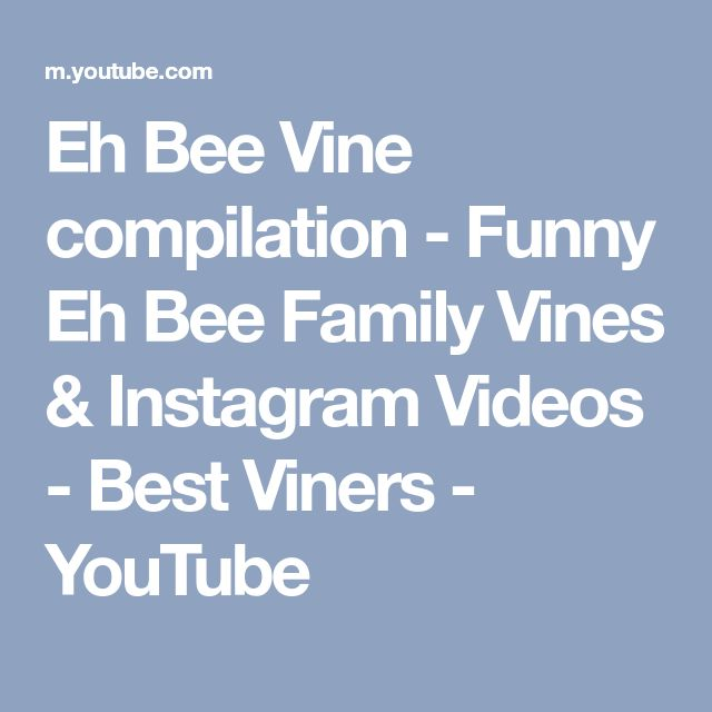 Eh Bee Vine compilation - Funny Eh Bee Family Vines & Instagram Videos - Best Viners - YouTube