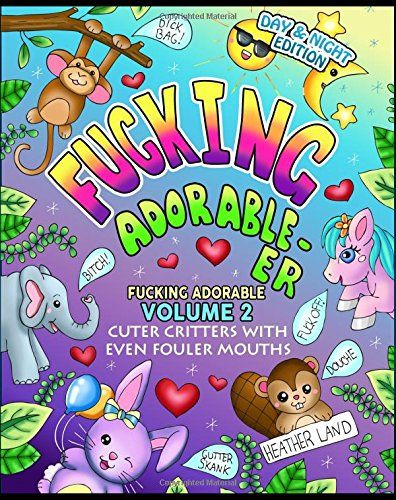 Fucking Adorable Er Cuter Critters With Even Fouler Mouths Volume 2 By Coloring BooksColoring