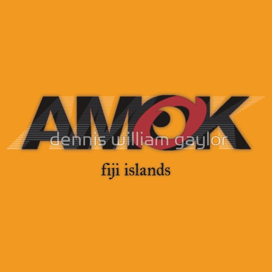 run amok in the fiji islands, AMOK [tm] Antipodean Masters Of Kinetics - Auckland, Aotearoa - T-Shirts & Hoodies, unique bespoke designs by dennis william gaylor .:: watersoluble ::.