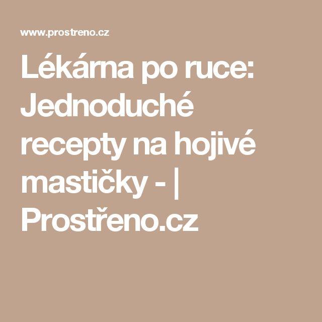 Lékárna po ruce: Jednoduché recepty na hojivé mastičky - | Prostřeno.cz