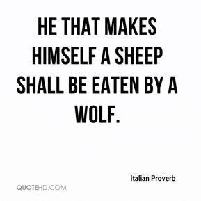 Italian proverb                                                                                                                                                                                 More