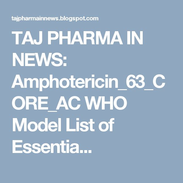 TAJ PHARMA IN NEWS: Amphotericin_63_CORE_AC WHO Model List of Essentia...