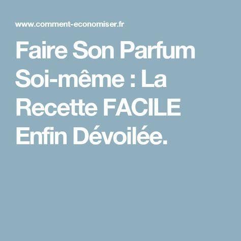 Faire Son Parfum Soi-même : La Recette FACILE Enfin Dévoilée.