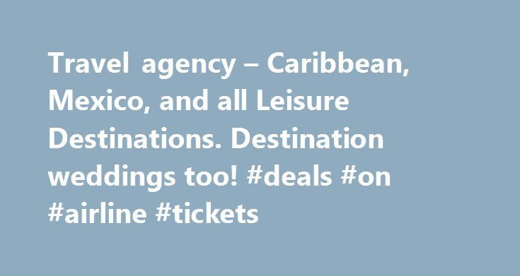 Travel agency – Caribbean, Mexico, and all Leisure Destinations. Destination weddings too! #deals #on #airline #tickets http://travel.remmont.com/travel-agency-caribbean-mexico-and-all-leisure-destinations-destination-weddings-too-deals-on-airline-tickets/  #travel agents online # There is never a request we can't handle. What our customers say Shout out to Ruth DeMuth for setting up our awesome vacation to Breezes Bahamas Resort. We had a group of 12 friends and had an AMAZING time! The…