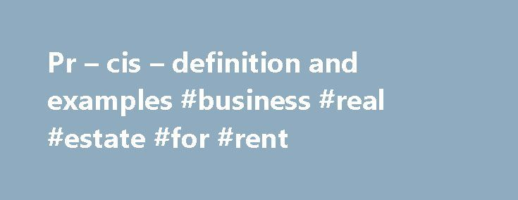 Pr – cis – definition and examples #business #real #estate #for #rent http://commercial.remmont.com/pr-cis-definition-and-examples-business-real-estate-for-rent/  #commercial environment definition # pr cis By Richard Nordquist. Grammar & Composition Expert Richard Nordquist, Ph.D. in English, is professor emeritus of rhetoric and English at Armstrong Atlantic State University and the author of two grammar and composition textbooks for college freshmen, Writing Exercises (Macmillan) and…