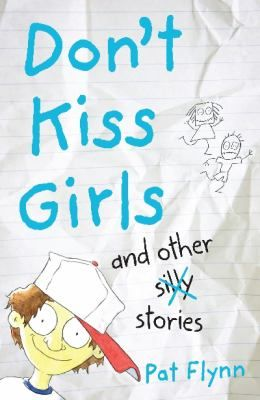 Don't kiss girls and other silly stories / Pat Flynn - click here to reserve a copy from Prospect Library
