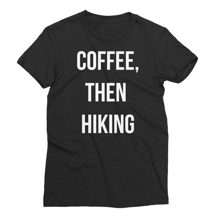 COFFEE, THEN HIKING WOMEN'S TEE