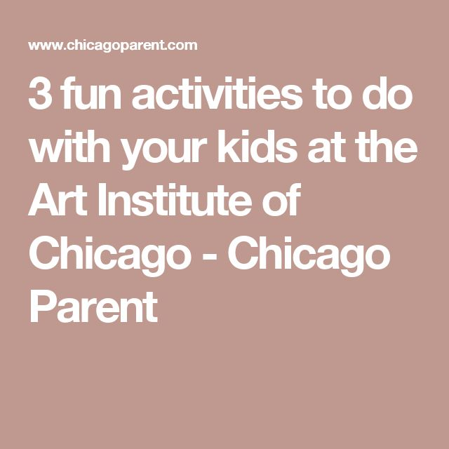 3 fun activities to do with your kids at the Art Institute of Chicago - Chicago Parent
