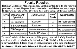 Next Previous Jobs In Rehman College Of Modern Science Faculty Required Rehman Collage of Modern science Batkhela intends to fill the follwing posts on contract/Reguler basis. Interested candidates are encouraged to apply. To be held on 28-4-2017 time 9 am at the collage of Campus BatkhelaS/No Department/ Specialty1 BS-Surgical2 BS-Anesthesia 3 BS-Surgical  4 BS-anesthesia  Designations  Lecturer  Lecturer  Assistant Professor  Assistant Professor  No of Posts 4 4 1 1Qualification…