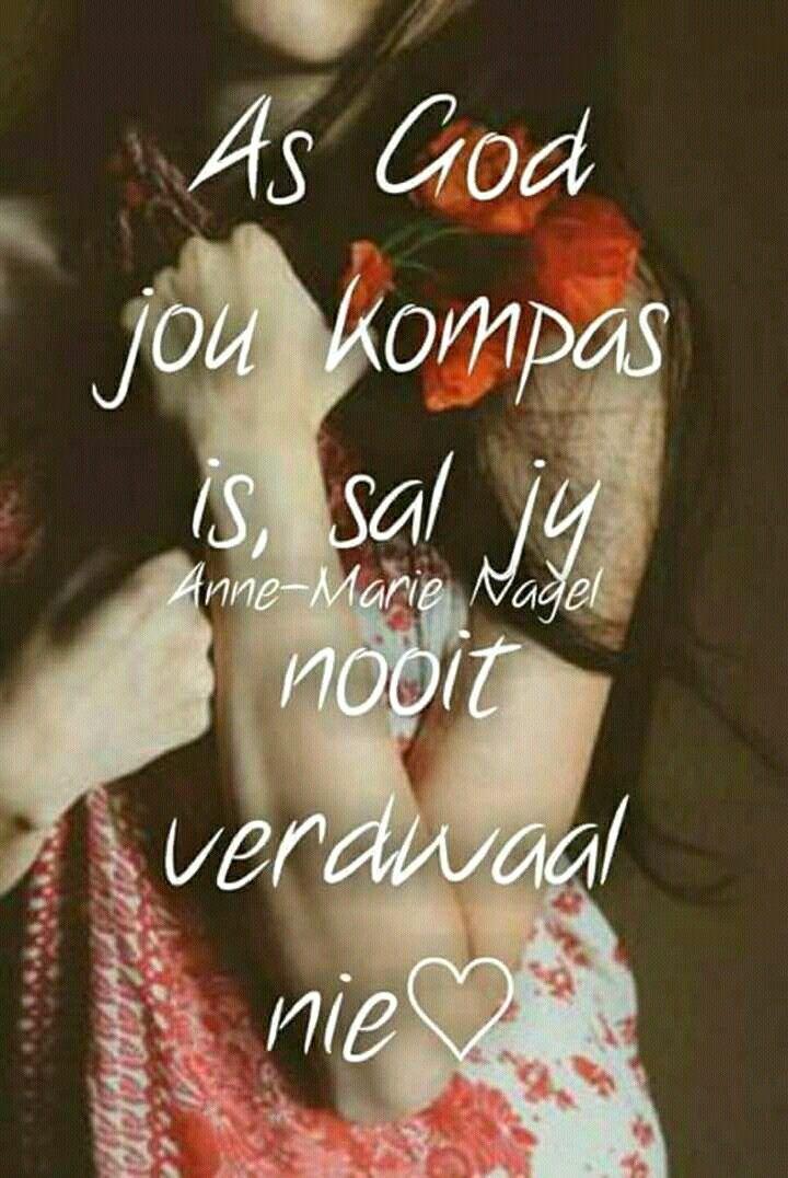 As God jou kompas is, sal jy nooit verdwaal nie... #Afrikaans (Anne-Marie Nagel) #iBelieve #oorgawe