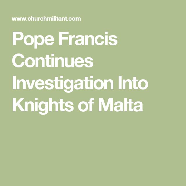 Pope Francis Continues Investigation Into Knights of Malta