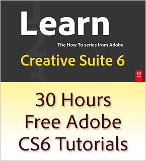 New Adobe CS6 Tutorials – 30+ Hours of Free Online Video Training