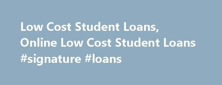 Low Cost Student Loans, Online Low Cost Student Loans #signature #loans http://loan-credit.remmont.com/low-cost-student-loans-online-low-cost-student-loans-signature-loans/  #low cost loans # Low Cost Student Loans You're all prepared for your college with a letter of admission in your pocket, but you're face to face with a huge issue; how to finance your college education? Don't worry as the federal government has several schemes for helping students like you. The schemes not only […]