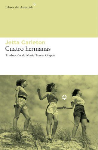 Cuatro Hermanas 4ed (Libros del Asteroide): Amazon.es: Jetta Carleton, María Teresa Gispert: Libros