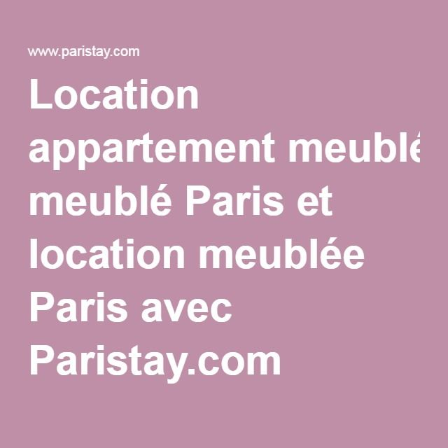 Location appartement meublé Paris et location meublée Paris avec Paristay.com
