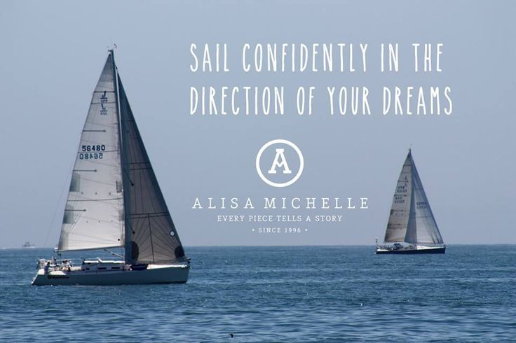Sail Confidently In The Direction Of Your Dreams. #quote