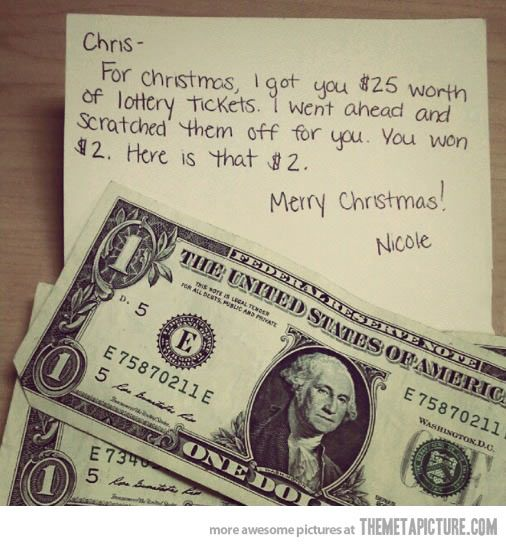 Think I'll do this the next time my husband puts lottery tickets in my Christmas stocking... Only, minus the 2 bucks since that's what I won this year...