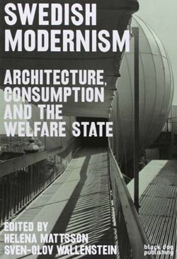 Swedish Modernism Architecture, Consumption and the Welfare State