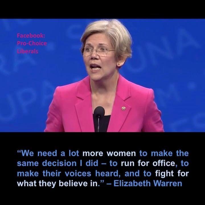 Elizabeth Warren - We need a lot more women to run for office!  ~ trish :-)  http://www.ArousedWomanBlog.com