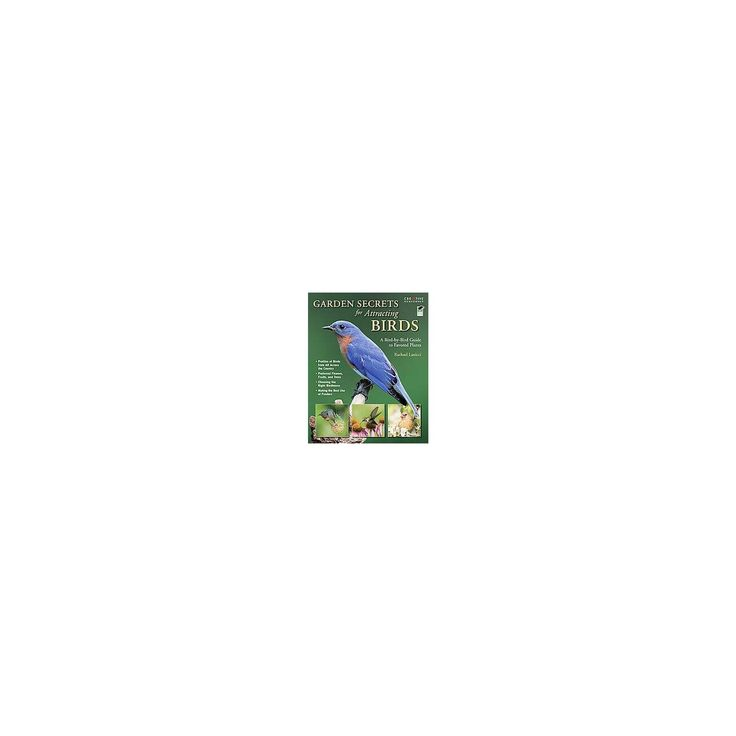 Garden Secrets for Attracting Birds : A Bird-by-Bird Guide to Favored Plants (Paperback) (Rachael