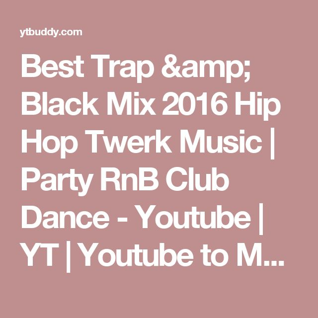 Best Trap & Black Mix 2016 Hip Hop Twerk Music   Party RnB Club Dance - Youtube   YT   Youtube to Mp3   Youtube Download Manager   Youtube Video Download   Search your Video
