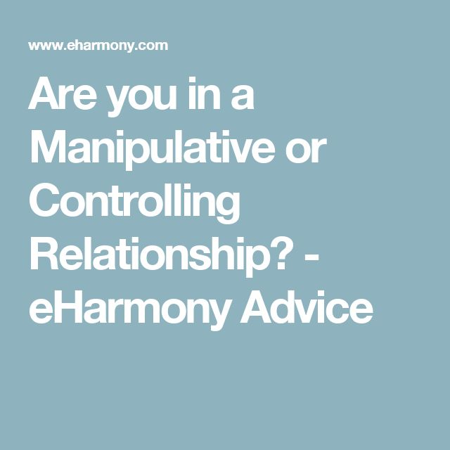 Are you in a Manipulative or Controlling Relationship? - eHarmony Advice