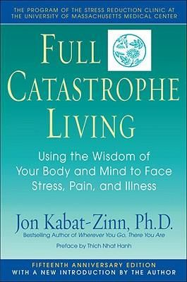 Full Catastrophe Living : How to Cope with Stress, Pain and Illness Using Mindfulness Meditation. Jon Kabat Zinn. My Psychologist Said I Should Read This One!