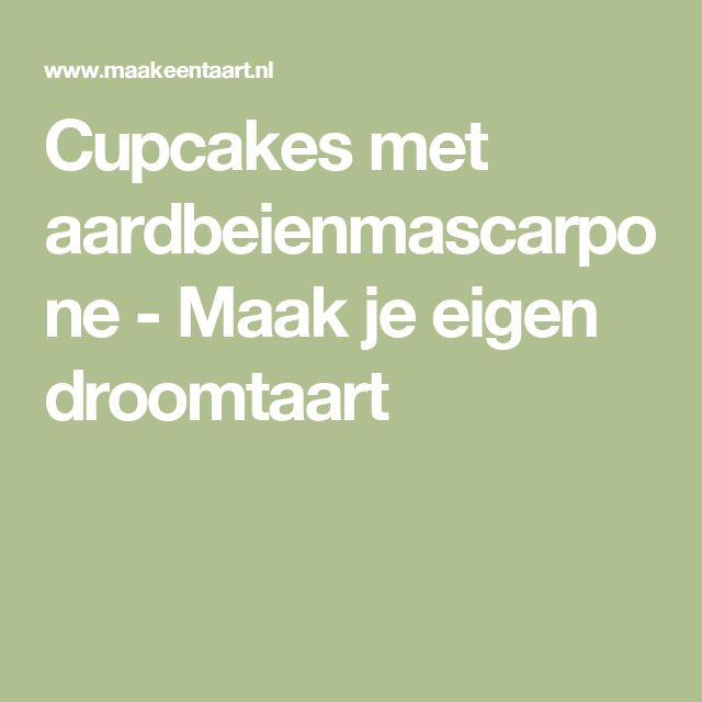Cupcakes met aardbeienmascarpone - Maak je eigen droomtaart