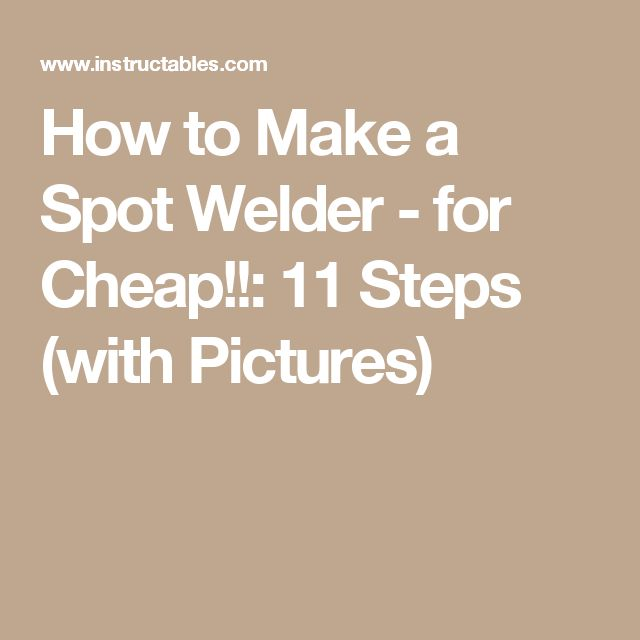 How to Make a Spot Welder - for Cheap!!: 11 Steps (with Pictures)
