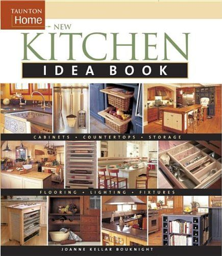 New Kitchen Idea Book (Taunton Home Idea Books) By Joanne Keller Bouknight