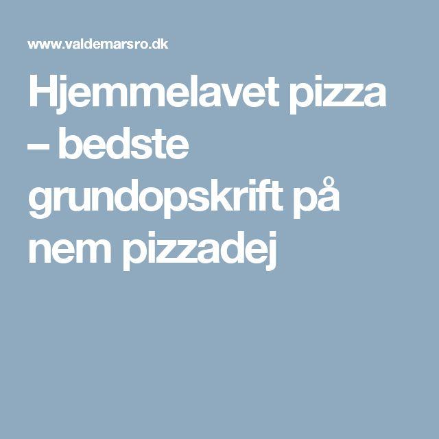 Hjemmelavet pizza – bedste grundopskrift på nem pizzadej