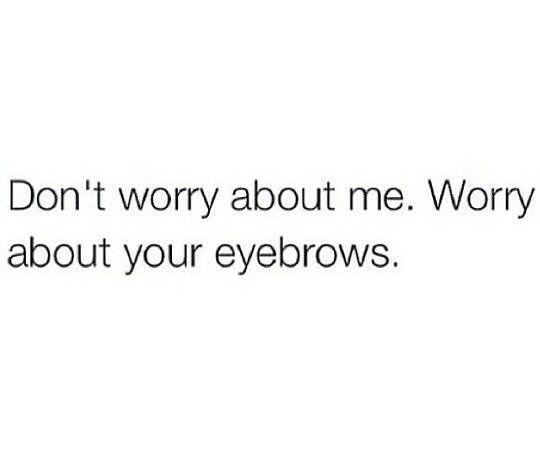 Just do you girls . . . . #pin #sarcasm #eyebrowsonfleek #qotd