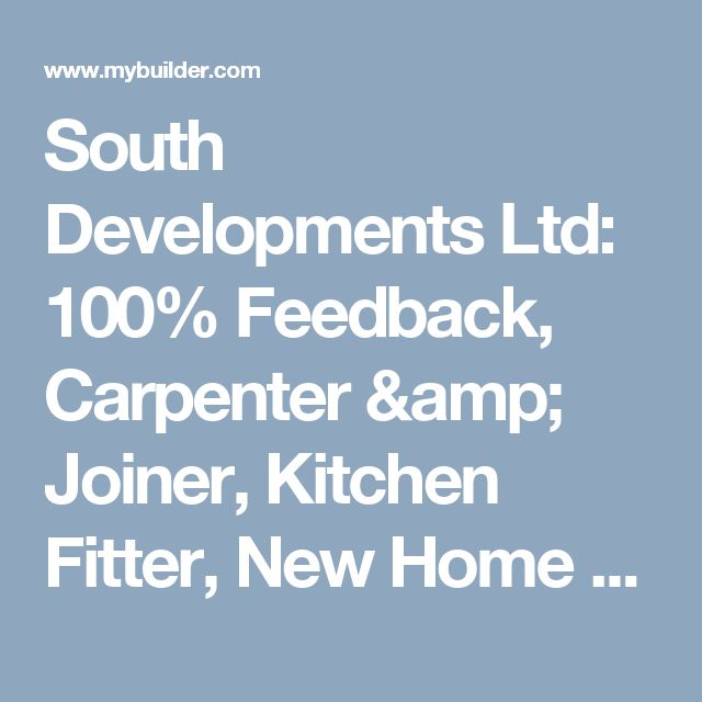 South Developments Ltd: 100% Feedback, Carpenter & Joiner, Kitchen Fitter, New Home Builder in Worcester Park