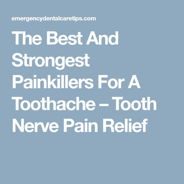 The Best And Strongest Painkillers For A Toothache – Tooth Nerve Pain Relief