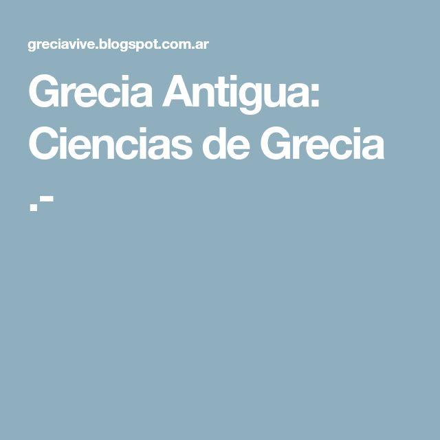Grecia Antigua: Ciencias de Grecia .-