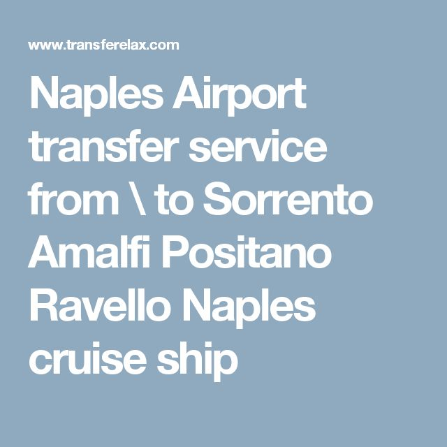 Naples Airport transfer service from \ to Sorrento Amalfi Positano Ravello Naples cruise ship