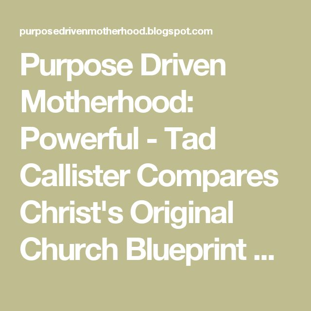 11 best images about talks i love on pinterest christ general purpose driven motherhood powerful tad callister compares christs original church blueprint with the lds malvernweather Gallery