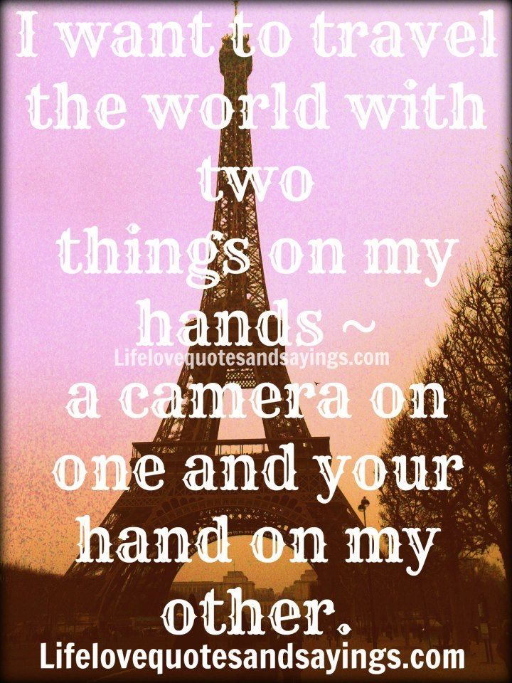 I Want To Travel The World With Two Things On My Hands A Camera On
