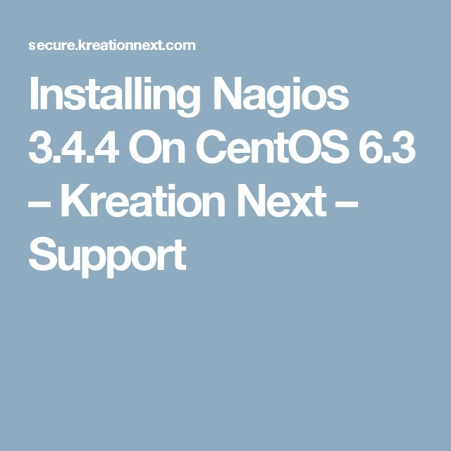 Installing Nagios 3.4.4 On CentOS 6.3 – Kreation Next – Support