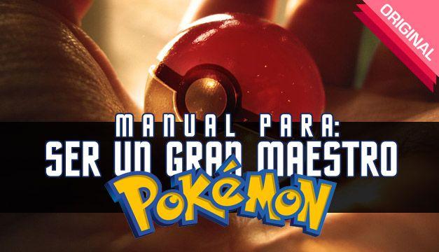 Manual para: Ser un gran maestro Pokemon